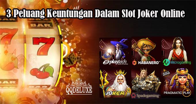 3 Peluang Keuntungan Dalam Slot Joker Online