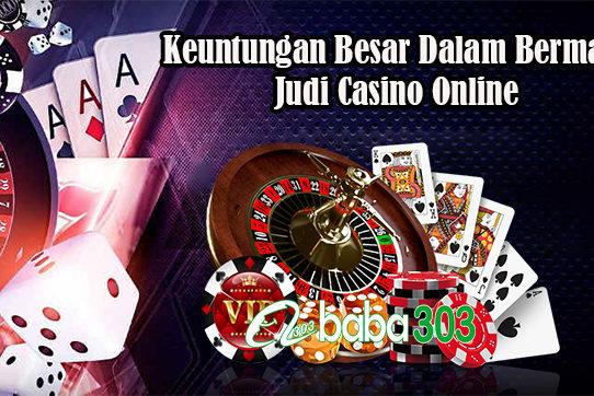 Keuntungan Besar Dalam Bermain Judi Casino Online