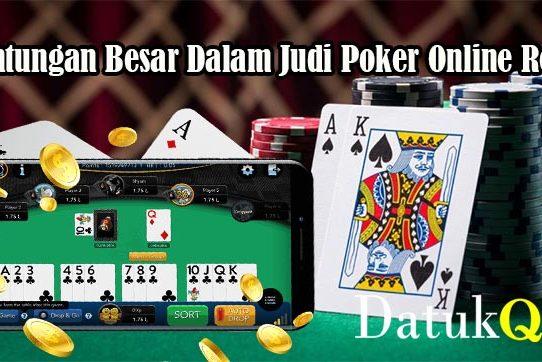Keuntungan Besar Dalam Judi Poker Online Resmi