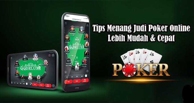 Tips Menang Judi Poker Online Lebih Mudah & Cepat
